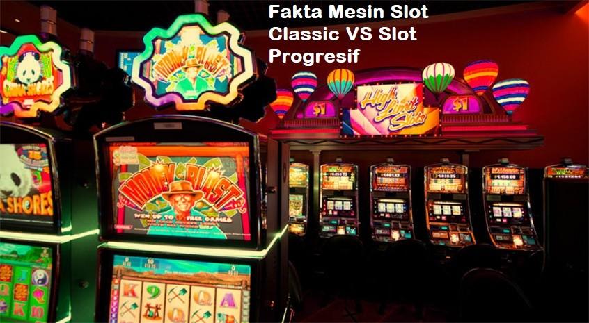 Fakta Mesin Slot Classic VS Slot Progresif