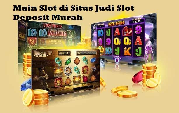 Main Slot di Situs Judi Slot Deposit Murah