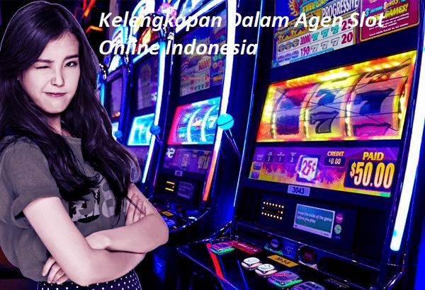 Kelengkapan Dalam Agen Slot Online Indonesia