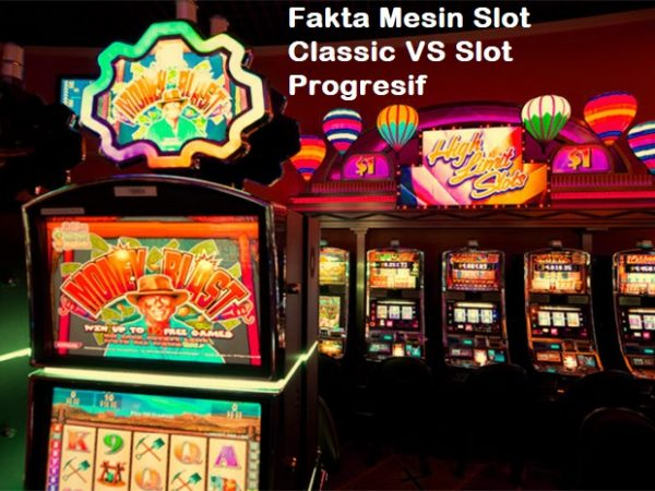Fakta Mesin Slot Classic VS Slot Progresif