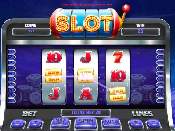 Memaksimalkan Hasil Keuntungan Main Slot Online